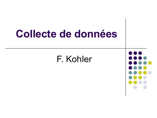 Collecte de données F. Kohler