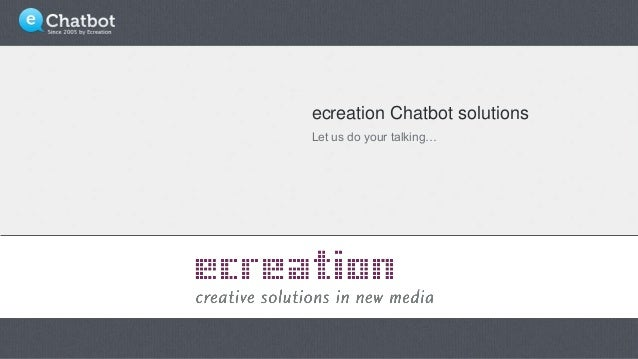 ecreation Chatbot solutions Let us do your talking…