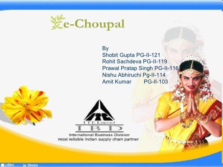 Echaupal By  Shobit Gupta PG-II-121 Rohit Sachdeva PG-II-119 Prawal Pratap Singh PG-II-116 Nishu Abhiruchi Pg-II-114 Amit ...