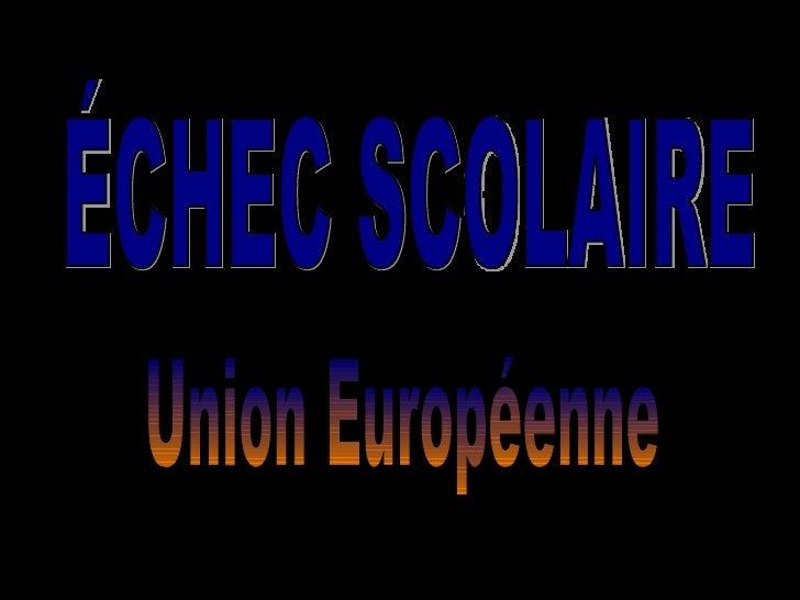 ÉCHEC SCOLAIRE Union Européenne