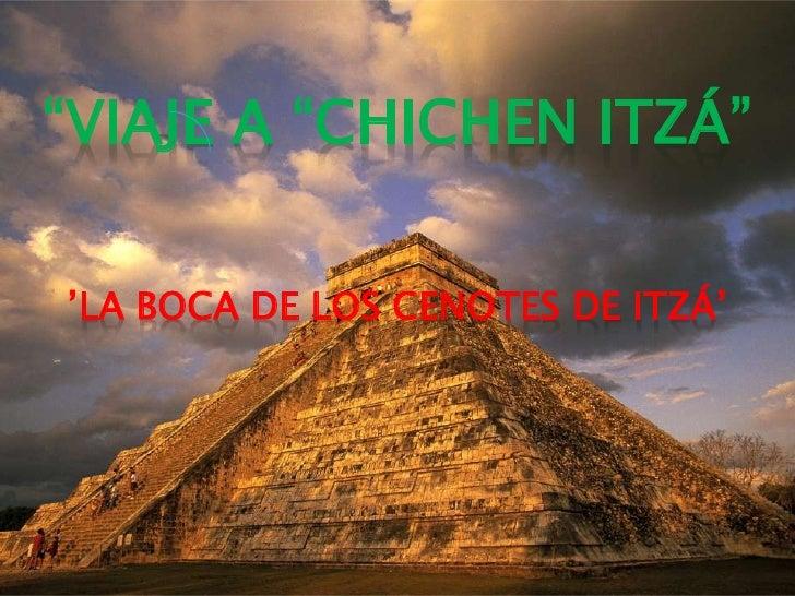 """""""VIAJE A """"CHICHEN ITZÁ""""<br />'La boca de los Cenotes de Itzá'<br />"""