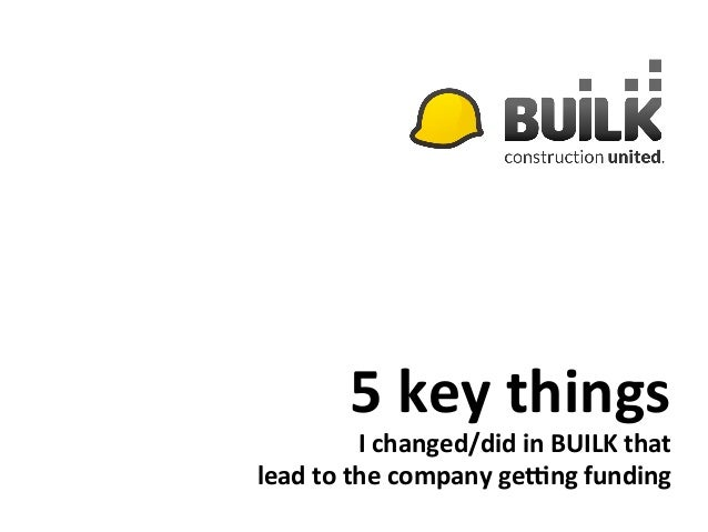 5 Key Things I Changed / Did in BUILK That Led To The Company Getting Funded