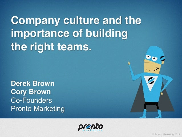 © Pronto Marketing 2013!Company culture and theimportance of building