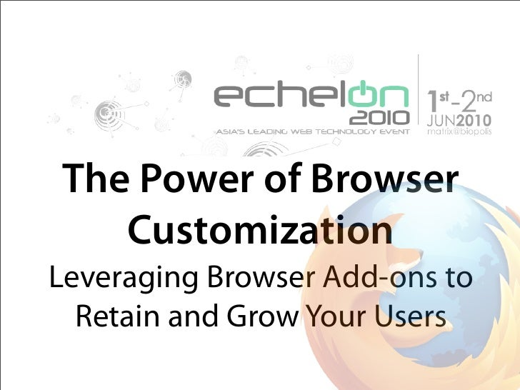 The Power of Browser    Customization Leveraging Browser Add-ons to   Retain and Grow Your Users