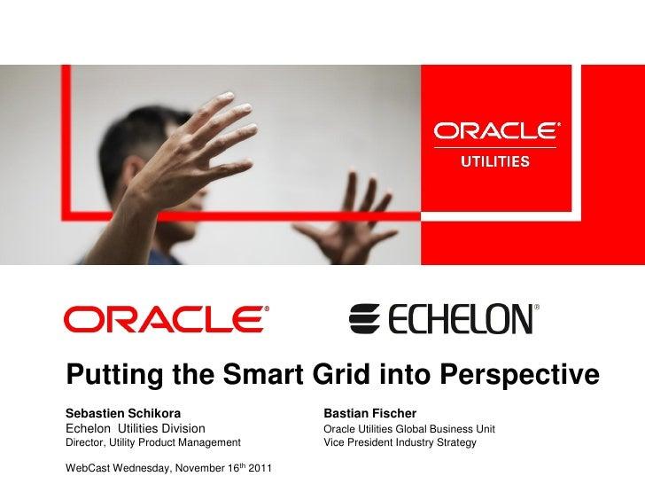 Putting the Smart Grid into PerspectiveSebastien Schikora                      Bastian FischerEchelon Utilities Division  ...