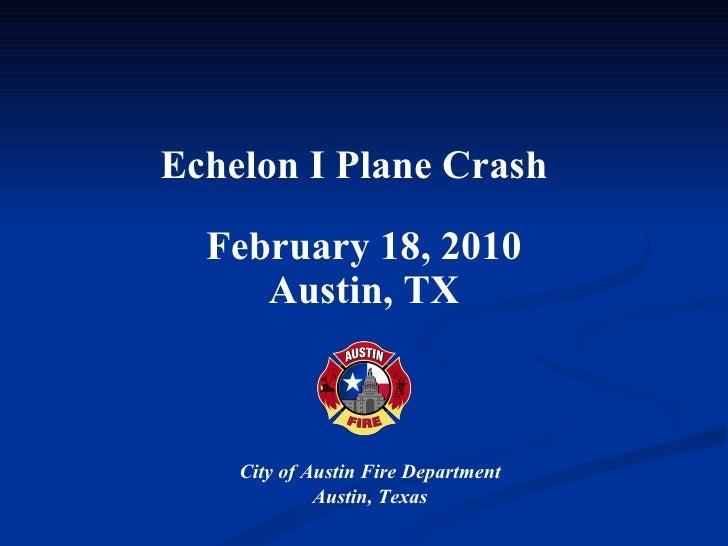 Echelon I Plane Crash   February 18, 2010 Austin, TX City of Austin Fire Department Austin, Texas