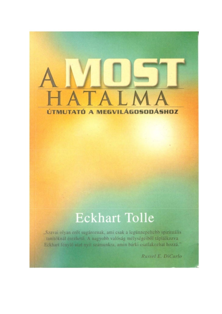 Eckhart Tolle: A most hatalma.A mű eredeti címe: The Power of Now (A Guide to Spiritual Enlightenment)A mű kiadója Kanadáb...