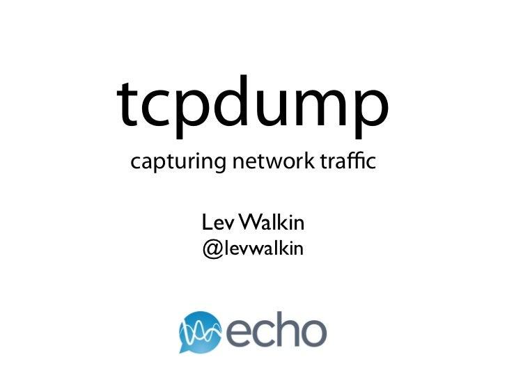 tcpdumpcapturing network traffic      Lev Walkin      @levwalkin