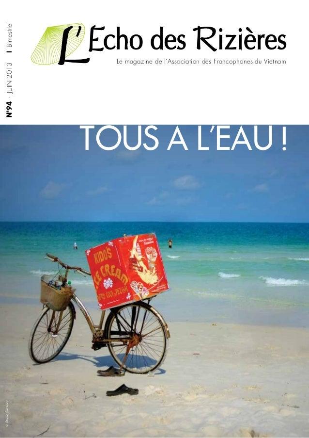 | Bimestriel  Nº94 - JUIN 2013 © Bruno Saussier  Le magazine de l'Association des Francophones du Vietnam  TOUS A L'EAU !