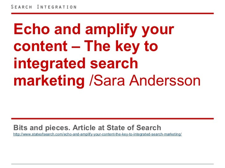 Echo and amplify yourcontent – The key tointegrated searchmarketing /Sara AnderssonBits and pieces. Article at State of Se...