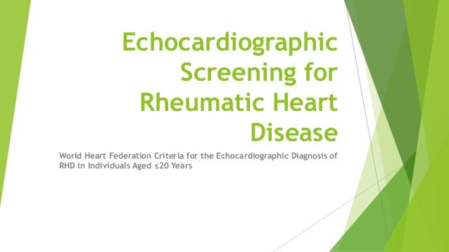 Echocardiographic Screening for Rheumatic Heart Disease World Heart Federation Criteria for the Echocardiographic Diagnosi...
