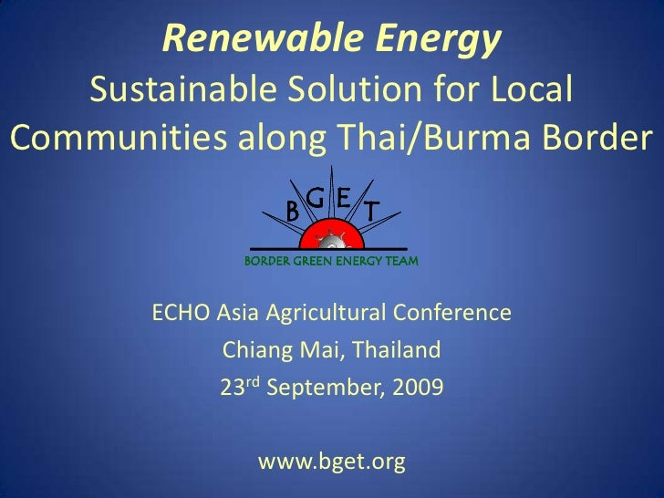 Renewable EnergySustainable Solution for Local Communities along Thai/Burma Border<br />ECHO Asia Agricultural Conference<...