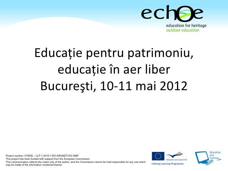 Educaţie pentru patrimoniu,                           educaţie în aer liber                         Bucureşti, 10-11 mai 2...