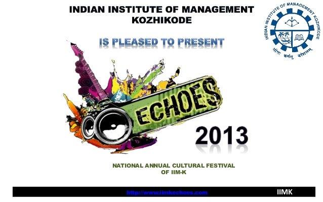 NATIONAL ANNUAL CULTURAL FESTIVAL             OF IIM-K   http://www.iimkechoes.com        IIMK