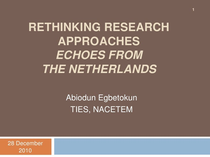 Rethinking research approaches Echoes from the Netherlands<br />Abiodun Egbetokun<br />TIES, NACETEM<br />4 November 2009<...