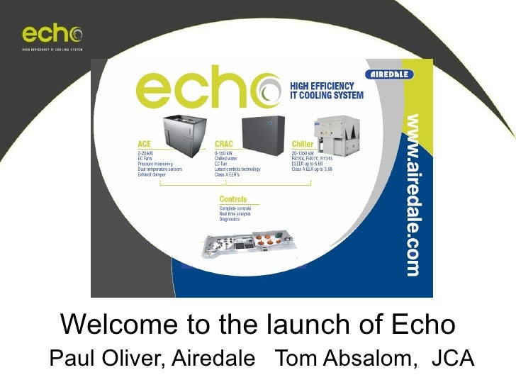 Welcome to the launch of Echo   Paul Oliver, Airedale  Tom Absalom,  JCA