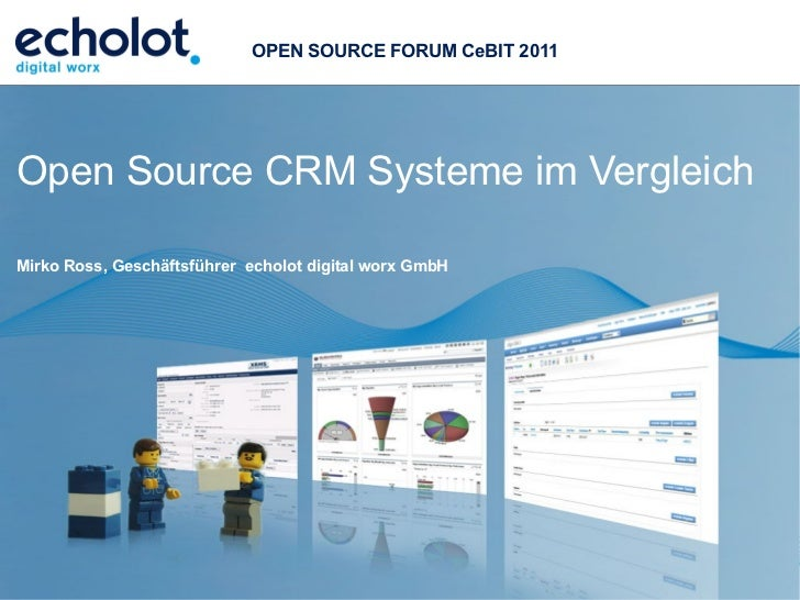 OPEN SOURCE FORUM CeBIT 2011Open Source CRM Systeme im VergleichMirko Ross, Geschäftsführer echolot digital worx GmbH     ...