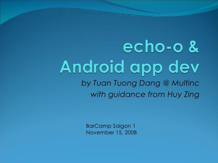 echo-o & Android App Dev - BarCamp Saigon 1