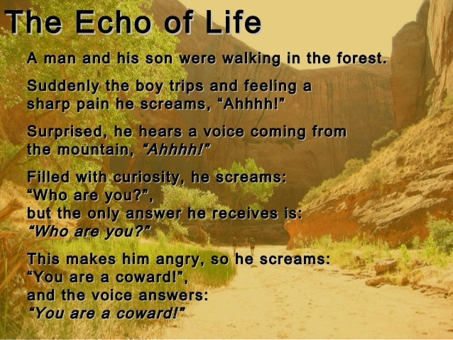 The Echo of LifeThe Echo of Life A man and his son were walking in the forest.A man and his son were walking in the forest...