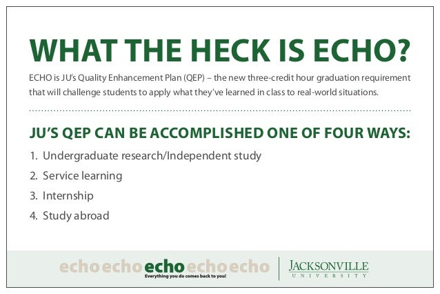 WHAT THE HECK IS ECHO?ECHO is JU's Quality Enhancement Plan (QEP) – the new three-credit hour graduation requirementthat w...