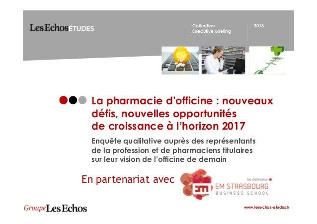 Collection Executive Briefing  2013  La pharmacie d'officine : nouveaux défis, nouvelles opportunités de croissance à l'ho...