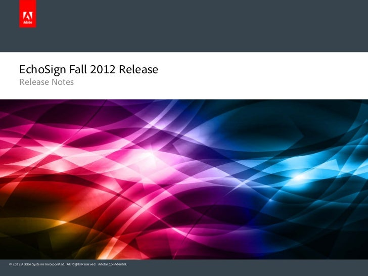 EchoSign Fall 2012 Release      Release Notes© 2012 Adobe Systems Incorporated. All Rights Reserved. Adobe Confidential.