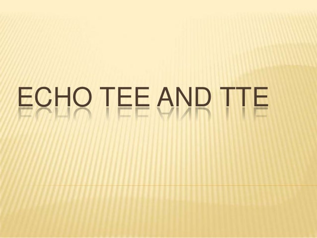 Echo tee and tte