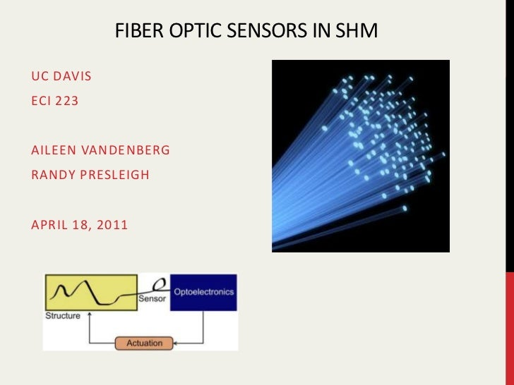 Fiber optic sensors in sHM<br />UC Davis <br />ECI 223<br />Aileen vandenberg<br />Randy Presleigh<br />April 18, 2011<br />