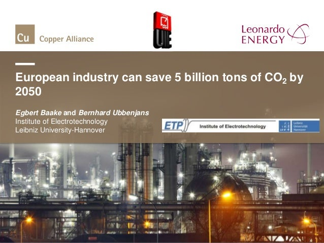 European industry can save 5 billion tons of CO2 by2050Egbert Baake and Bernhard UbbenjansInstitute of ElectrotechnologyLe...