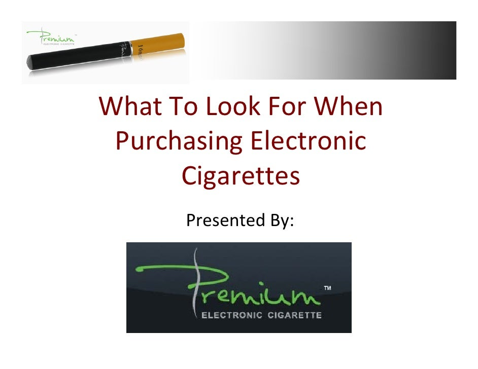 What To Look For When   Purchasing Electronic        Cigarettes        Presented By: