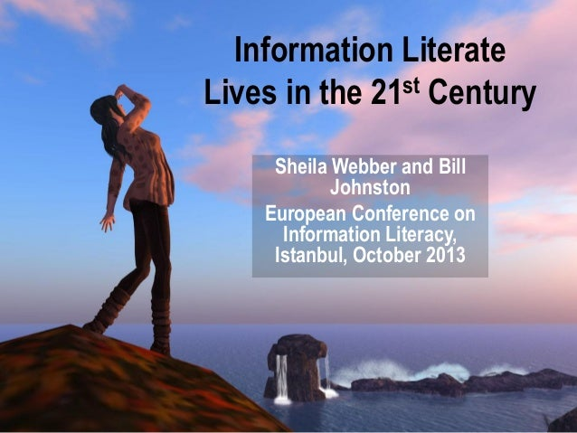 Information Literate Lives in the 21st Century Sheila Webber and Bill Johnston European Conference on Information Literacy...