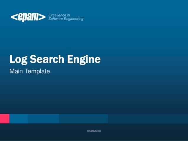 Log Search EngineMain Template                Confidential