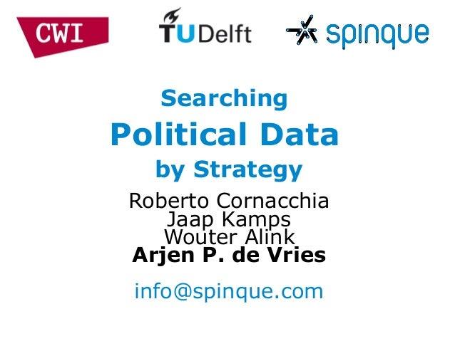 SearchingPolitical Data   by Strategy Roberto Cornacchia    Jaap Kamps    Wouter Alink Arjen P. de Vries info@spinque.com