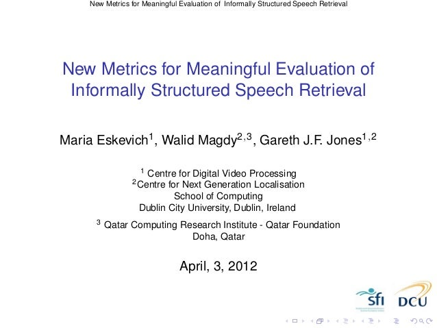 New Metrics for Meaningful Evaluation of Informally Structured Speech Retrieval (ECIR 2012)