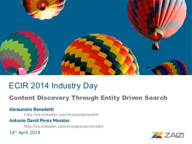 ECIR 2014 Industry Day Content Discovery Through Entity Driven Search Alessandro Benedetti http://uk.linkedin.com/in/alexb...