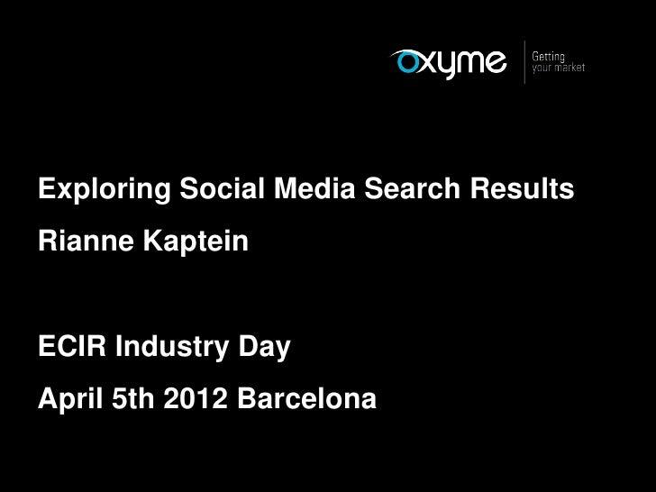 Exploring Social Media Search ResultsRianne KapteinECIR Industry DayApril 5th 2012 Barcelona