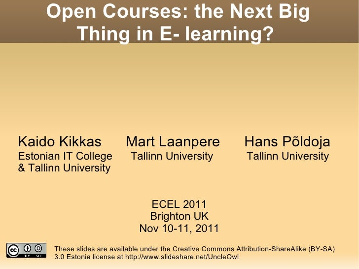 Open Courses: the Next Big Thing in E- learning?  Kaido Kikkas  Mart Laanpere  Hans Põldoja Estonian IT College  Tallinn U...