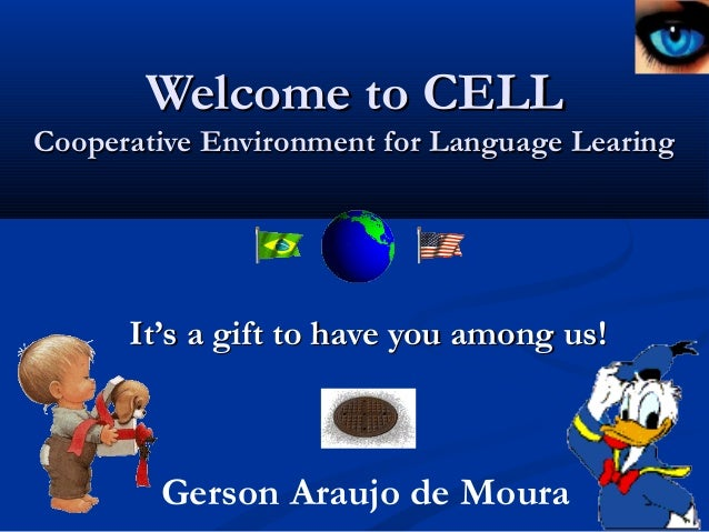 Welcome to CELLWelcome to CELL Cooperative Environment for Language LearingCooperative Environment for Language Learing It...