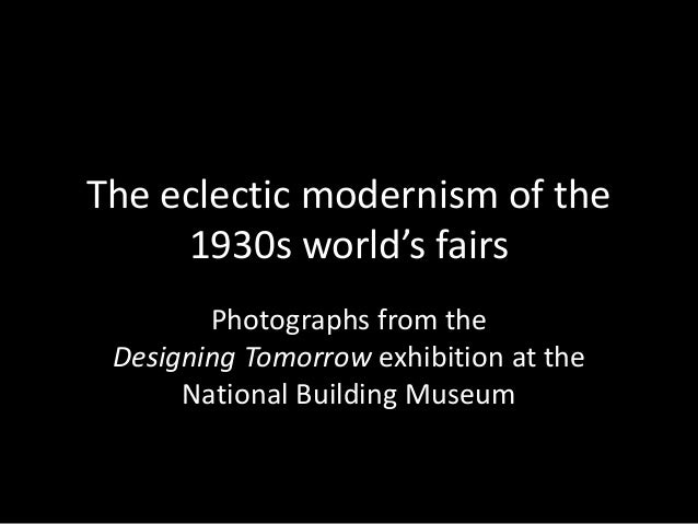 The eclectic modernism of the 1930s world's fairs Photographs from the Designing Tomorrow exhibition at the National Build...