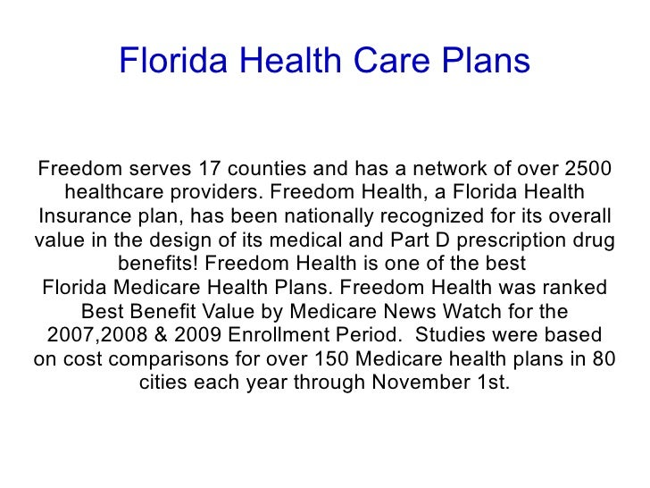 Florida Health Care Plans Freedom serves 17 counties and has a network of over 2500 healthcare providers. Freedom Health, ...