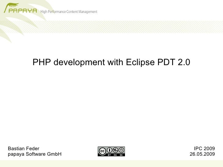 PHP development with Eclipse PDT 2.0     Bastian Feder                                IPC 2009 papaya Software GmbH       ...