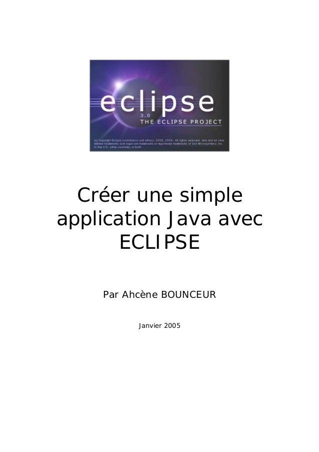 Créer une simple application Java avec ECLIPSE Par Ahcène BOUNCEUR Janvier 2005