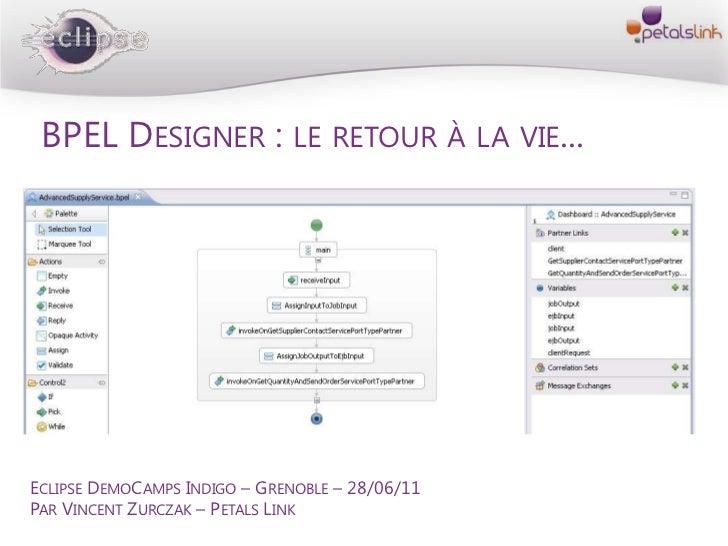 BPEL Designer : le retour à la vie...<br />Eclipse DemoCamps Indigo – Grenoble – 28/06/11<br />Par Vincent Zurczak – Petal...