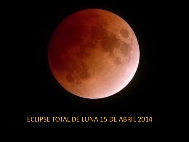 E ECLIPSE TOTAL DE LUNA 15 DE ABRIL 2014