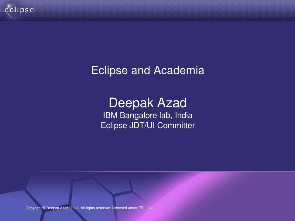 Eclipse and Academia                                              Deepak Azad                                          IBM...