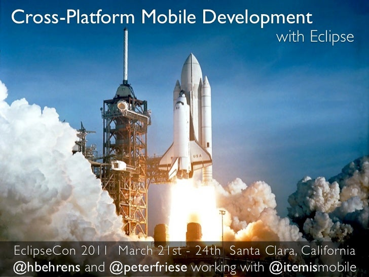 Cross-Platform Mobile Development                                           with EclipseEclipseCon 2011 March 21st - 24th ...