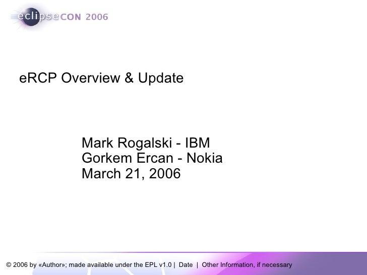 Mark Rogalski - IBM Gorkem Ercan - Nokia March 21, 2006 eRCP Overview & Update