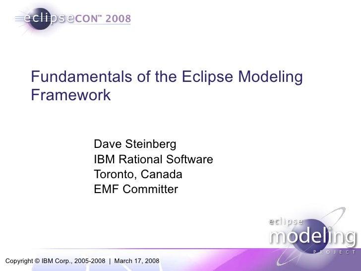 Fundamentals of the Eclipse Modeling Framework Dave Steinberg IBM Rational Software Toronto, Canada EMF Committer