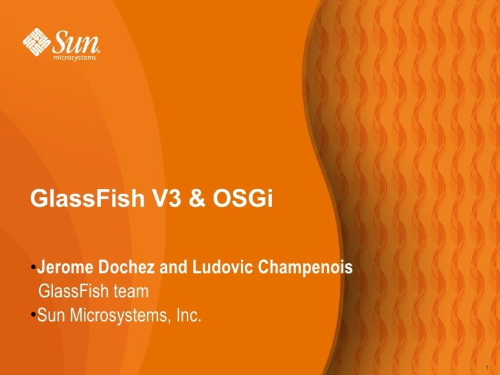GlassFish V3 & OSGi   Jerome Dochez and Ludovic Champenois ●    GlassFish team ●Sun Microsystems, Inc.                    ...