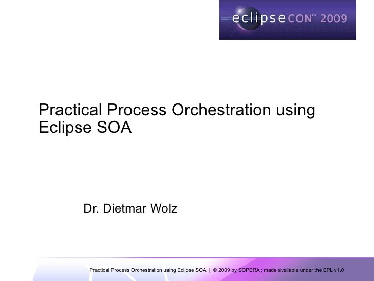 Practical Process Orchestration using Eclipse SOA          Dr. Dietmar Wolz           Practical Process Orchestration usin...